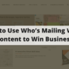 How to Use Who's Mailing What! Content to Win Business